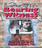 Bearing Witness : Violence and Collective Responsibility, Bloom, Sandra L. and Reichert, Michael, 0789004771