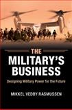 The Military's Business, Rasmussen, Mikkel Vedby, 1107094771
