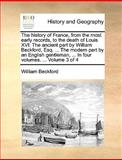 The History of France, from the Most Early Records, to the Death of Louis Xvi, William Beckford, 1140664778