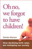 Oh No, We Forgot to Have Children!, Deirdre Macken, 1741144779