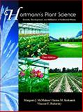 Hartmann's Plant Science : Growth, Development, and Utilization of Cultivated Plants, McMahon, Margaret and Kofranek, Anton M., 0139554777
