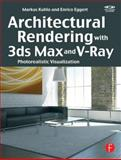 Architectural Rendering with 3ds Max and V-Ray : Photorealistic Visualization, Kuhlo, Markus and Eggert, Enrico, 0240814770