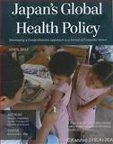 Japan's Global Health Policy : Developing a Comprehensive Approach in a Period of Economic Stress, Sugiyama, Haruko and Yamaguchi, Ayaka, 1442224770