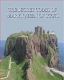 The Secret Codes of Mary, Queen of Scots, Richard Matevosyan and Naira Matevosyan, 149050477X