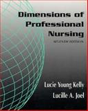 Dimensions of Professional Nursing, Kelly, Lucie Y. and Joel, Lucille A., 0071054774