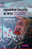 Japanese Society at War : Death, Memory and the Russo-Japanese War, Shimazu, Naoko, 0521294770