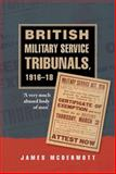 British Military Service Tribunals : 'A Very Much Abused Body of Men', 1916-18, McDermott, 0719084776