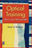 Optical Training : Skills and Procedures, Wooton, Davey M., 0750674776