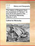 The History of England from the Accession of James I to That of the Brunswick Line by Catherine Macaulay, Catharine Macaulay, 1170404774
