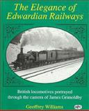 The Elegance of Edwardian Railways : British Locomotives Portrayed Through the Camera of James Grimoldby, Williams, Geoffrey, 0860934772