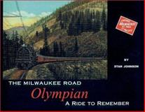 The Milwaukee Road Olympian : A Ride to Remember, Stanley Johnson, 0964364778