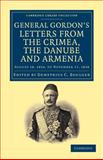 Letters from the Crimea, the Danube and Armenia : August 18, 1854, to November 17 1858, Gordon, Charles George, 1108044778