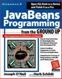 Java Beans Programming from the Ground Up, O'Neil, Joseph and Schildt, Herbert, 007882477X