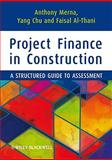 Project Finance in Construction : A Structured Guide to Assessment, Merna, Tony and Al-Thani, Faisal F., 1444334778