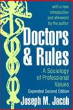 Doctors and Rules : A Sociology of Professional Values, Jacob, Joseph M. and Jacob, Joseph, 0765804778