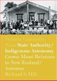 State Authority/Indigenous Autonomy : Crown-Maori Relations in New Zealand/Aotearoa 1900-1950, Hill, Richard S., 0864734778