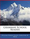 Grammar School Reader, William Harris Elson and Christine M. Keck, 114541477X