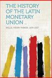 The History of the Latin Monetary Union . ., , 1313884774