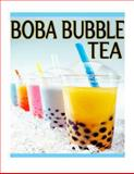 Boba Bubble Tea: the Ultimate Recipe Guide, Susan Hewsten, 1492844772