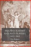 Ireland, Slavery and Anti-Slavery, 1612-1865, Rodgers, Nini, 0230574777