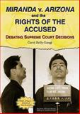 Miranda V. Arizona and the Rights of the Accused, Carol Kelly-Gangi, 0766024776