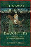 Runaway Daughters : Seduction, Elopement, and Honor in Nineteenth-Century Mexico, Sloan, Kathryn A., 0826344771