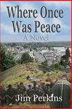 Where Once Was Peace, Jim Perkins, 1482554771