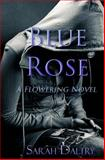 Blue Rose (a Flowering Novel), Sarah Daltry, 1495284778