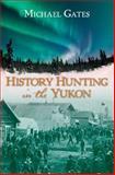 History Hunting in the Yukon, Michael Gates, 1550174770