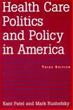 Health Care Politics and Policy in America, Patel, Kant and Rushefsky, Mark, 0765614782