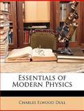 Essentials of Modern Physics, Charles Elwood Dull, 1146214782