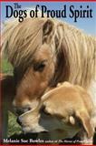 Dogs of Proud Spirit, Melanie Sue Bowles, 1561644781