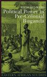 Political Power in Pre-Colonial Buganda 9780821414781
