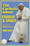 The Catholic Ideal: Exercise and Sports, Robert Feeney, 0962234788