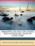 Mémoires du Duc de Luynes Sur la Cour de Louis Xv, Charles Philippe d'Albert Luynes and Eudoxe Soulié, 1146204787