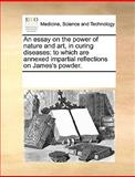 An Essay on the Power of Nature and Art, in Curing Diseases, See Notes Multiple Contributors, 117034478X