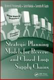 Strategic Planning Models for Reverse and Closed-Loop Supply Chains, Gupta, Surendra M. and Nukala, Satish, 1420054783