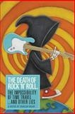 The Death of Rock 'N' Roll, the Impossibility of Time Travel and Other Lies, Duncan Milne, 1489534784