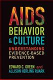 AIDS, Behavior, and Culture : Understanding Evidence-Based Prevention, Green, Edward C. and Ruark, Allison Herling, 159874478X