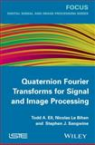 Quaternion Fourier Transforms for Signal and Image Processing, Sangwine and Ell, Todd A., 1848214782