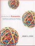 Introduction to Economics : Social Issues and Economic Thinking, Stock, Wendy A., 047057478X
