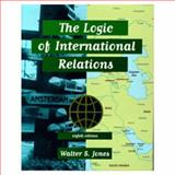 The Logic of International Relations, Jones, Walter S., 0673524787