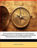 Explicatio Literarum et Notarum Frequentius in Antiquis Romanorum Monimentis Occurrentium, Robert Ainsworth, 1149884789