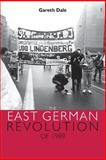 The East German Revolution of 1989, Dale, Gareth, 0719074789