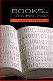 Books in the Digital Age : The Transformation of Academic and Higher Education Publishing in Britain and the United States, Thompson, John B., 0745634788