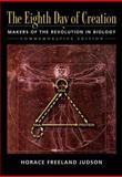 The Eighth Day of Creation : The Makers of the Revolution in Biology, Judson, Horace F., 0879694785