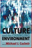 Culture and the Changing Environment : Uncertainty, Cognition and Risk Management in Cross-Cultural Perspective, Michael J. Casimir, 1571814787