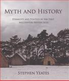 Myth and History : Ethnicity and Politics, Yeates, Stephen James, 1842174789