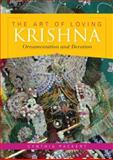 The Art of Loving Krishna : Ornamentation and Devotion, Packert, Cynthia, 0253354781
