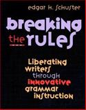 Breaking the Rules : Liberating Writers Through Innovative Grammar Instruction, Schuster, Edgar H. and Schuster, Edgar, 0325004781
